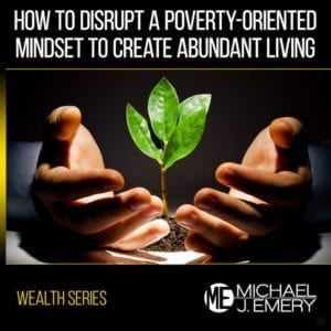 How-to-Disrupt-a-Poverty-Oriented-Mindset-to-Create-Abundant-Living